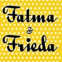 Fatma & Frieda